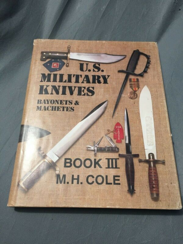 M.H. Cole U.S. Military Knives BOOK III Bayonets and Machetes