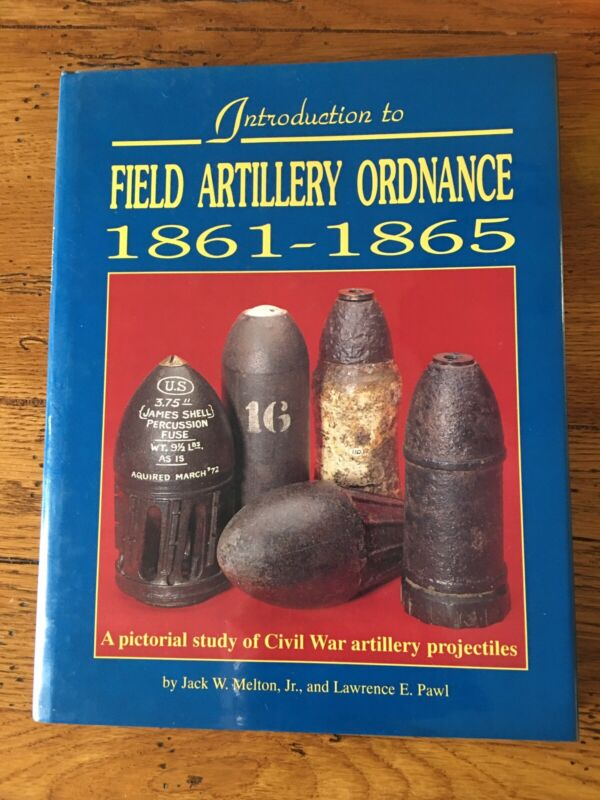Introduction to Field Artillery Ordnance 1861-1865 Civil War Book Melton & Pawl