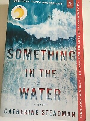 Something in the Water : A Novel by Catherine Steadman -2019