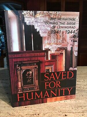 The Hermitage During The Siege of Leningrad 1941-1944 SAVED FOR HUMANITY 1st Ed.