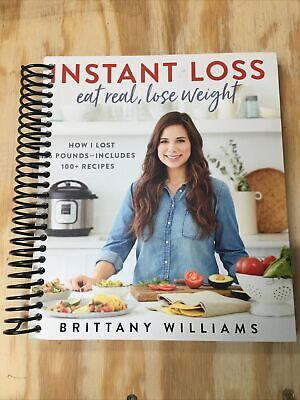 Instant Loss Cookbook Eat Real, Lose Weight Brittany Williams