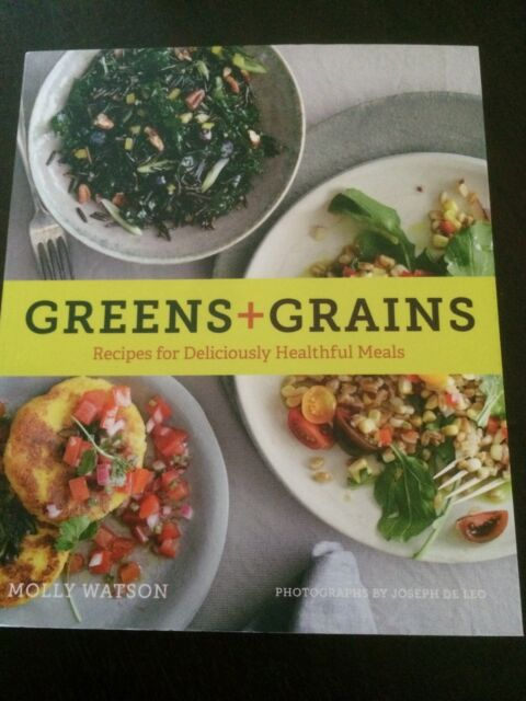 """""""Greens + Grains: Recipes for Deliciously Healthful Meals"""" Molly Watson (2015)"""