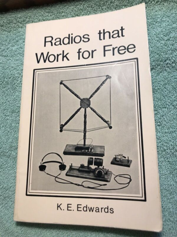 RADIOS THAT WORK FOR FREE by K. E. Edwards - 1977 First Edition