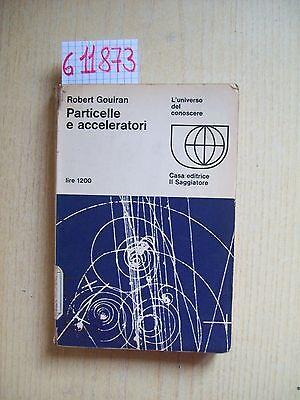 R. GOUIRAN - PARTICELLE E ACCELERATORI - EDITRICE IL SAGGIATORE - 1967