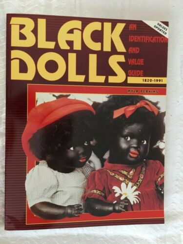 BLACK DOLLS 1820-1991 IDENTIFICATION AND VALUE GUIDE BY MYLA PERKINS