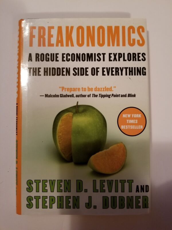 Freakonomics : A Rogue Economist Explores The Hidden Side Of Everything By...