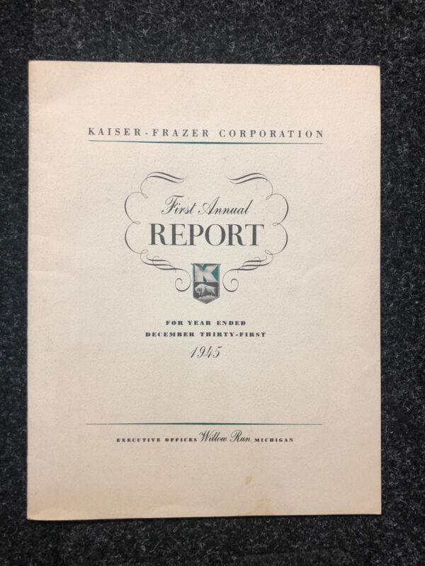 1945 KAISER-FRASER AUTOMOBILE CORPORATION FIRST ANNUAL REPORT-WILLOW RUN