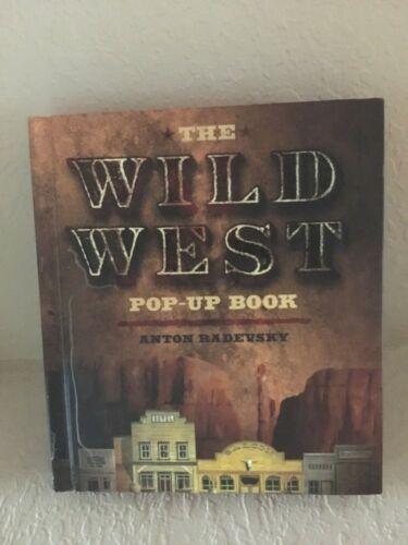 """(NEW) THE WILD WEST POP UP BOOK BY ANTON RADEVSKY 2007  11 1/2""""H  x 10"""" W x 2"""""""