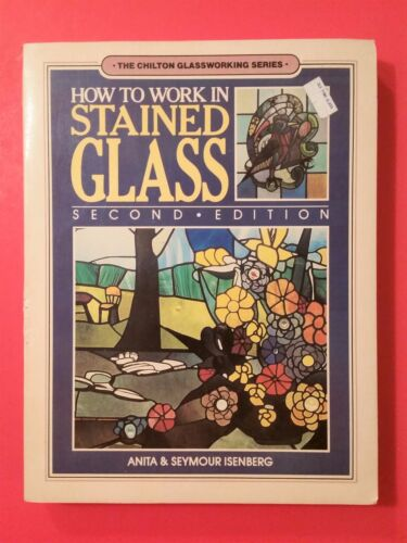 How To Work In Stained Glass 2nd Edition Book Anita & Seymour Isenberg Glasswork