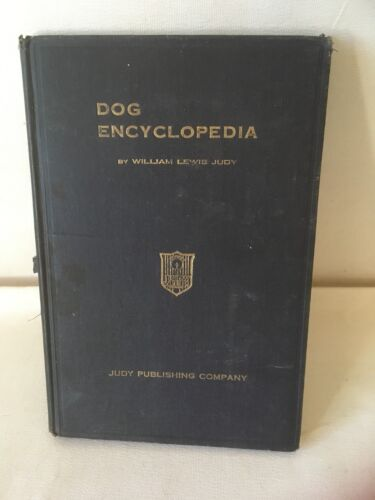 DOG ENCYCLOPEDIA - FIRST EDITION  1926 by William Lewis Judy
