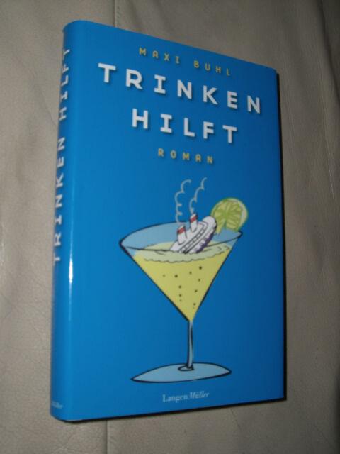 Trinken hilft von Maxi Buhl (2011, Gebundene Ausgabe)