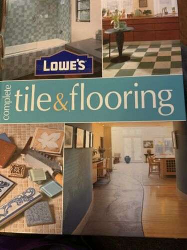 LOWES COMPLETE TILE & Flooring How-TO FLOORING BOOK
