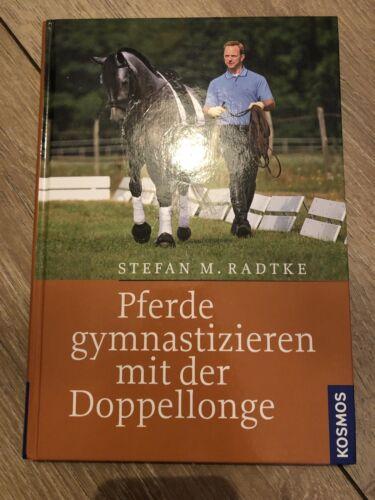 Pferde gymnastizieren mit der Doppellonge von Stefan M. Radtke (2010, Gebundene