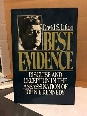 BEST EVIDENCE: DISGUISE AND DECEPTION IN ASSASSINATION OF By David S. (Best Evidence David Lifton)