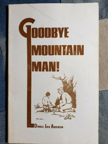 1976 Goodbye Mountain Man by Donald Jack Anderson TRAPPERS DAILEY LYNCH Arnold