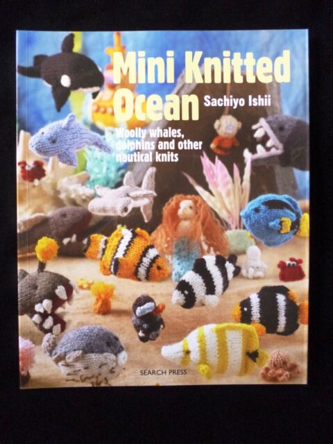 Mini Knitted Ocean - Woolly Whales Dolphins & Nautical Knits by Sachiyo Ishii