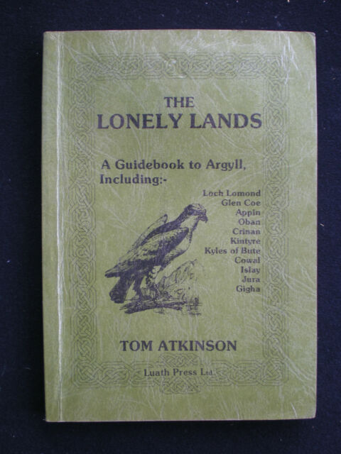 The Lonely Lands: Luath Guide to Argyll  by Tom Atkinson    1986