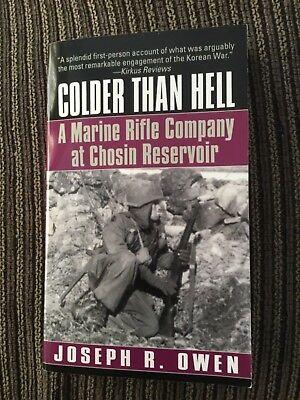 Colder Than Hell : A Marine Rifle Company at Chosin Reservoir by Joseph R. Owen