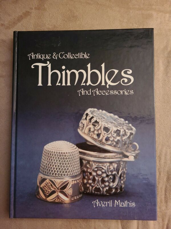 ANTIQUE & COLLECTIBLE THIMBLES AND ACCESSORIES BOOK BY AVERIL MATHIS SIGNED