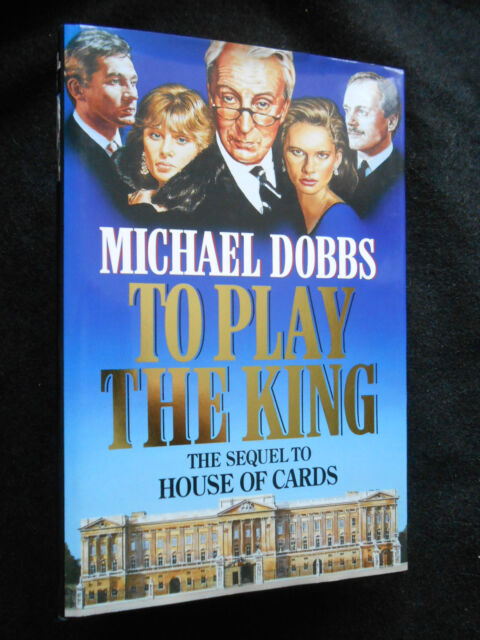 SIGNED; MICHAEL DOBBS - To Play the King - Game of Cards #2 - 1997-1st, Thriller