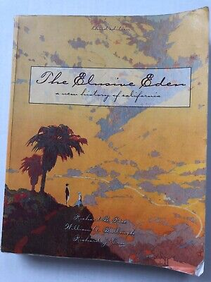 The Elusive Eden: A New History of California Richard B Rice; William A (The Elusive Eden A New History Of California)