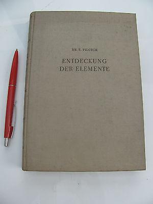 1950 Entdeckung der Elemente mit Biographien ihrer Entdecker von Dr. E. Pilgrim