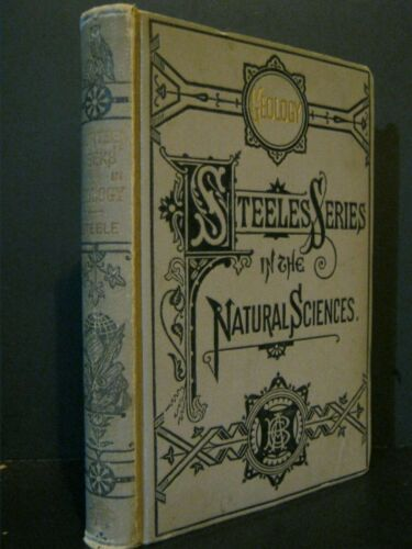 ANTIQUE - GEOLOGY-STEELES SERIES IN THE NATURAL SCIENCES - 1870 / 1877