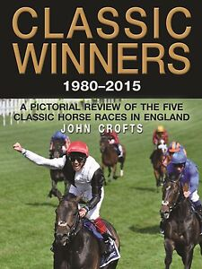 CLASSIC WINNERS 1980-2015 horse racing book by John Crofts at 35% DISCOUNT
