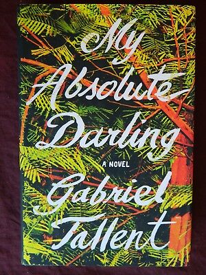My Absolute Darling By Gabriel Tallent 1St Edition  1St Print  Hc  2017