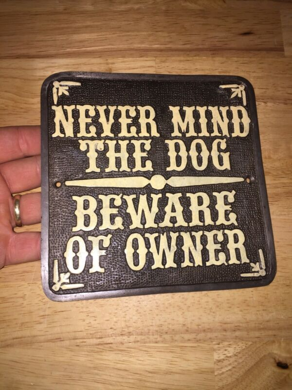 Beware of Owner Never mind Dog Solid Metal Sign No Trespassing Plaque Solicitor