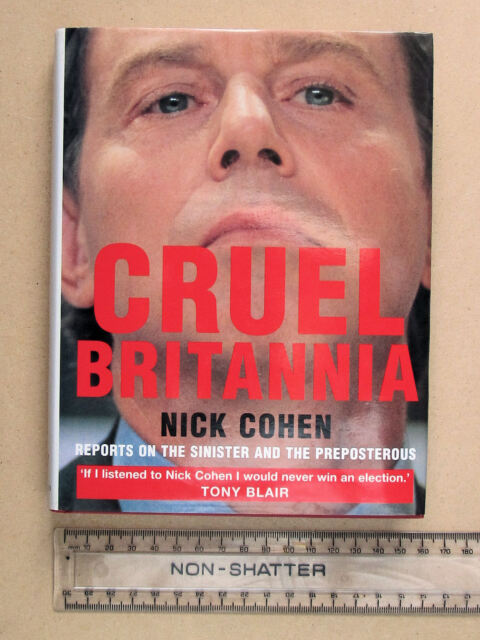 Cruel Britannia: Reports on the Sinister and the Preposterous by Nick Cohen...