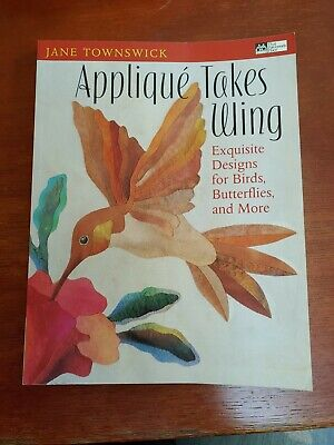 Applique Takes Wing Exquisite Designs Birds, Butterflies More by Jane Townswick Applique Takes Wing