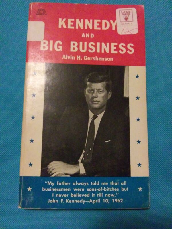 Kennedy and big business by Gershenson, Alvin H  Book Co. of America 256 pagesPB