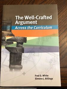 The Well-Crafted Argument  Fred D White and Simone J Billings