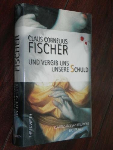 Claus Cornelius Fischer - Und vergib uns unsere Schuld (Ehrenwirth Verlag, 2007)