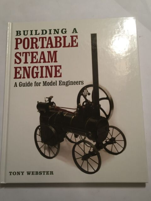 Building a Portable Steam Engine: A Guide for Model Engineers by Tony Webster