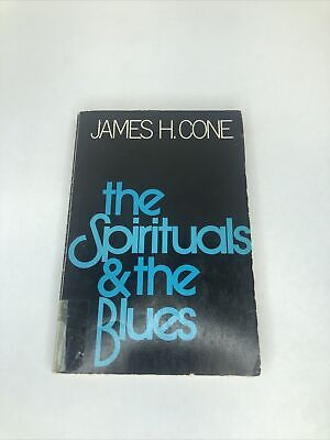 The Spirituals and the Blues : An Interpretation by James H
