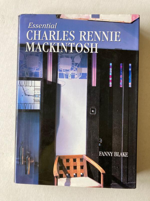 Essential Charles Rennie Mackintosh HB BOOK FANNY BLAKE 2001 FREE SHIPPING