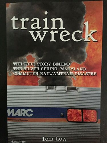 TRAIN WRECK, TRUE STORY OF THE SILVER SPRING, MD COMMUTER RAIL/ AMTRAK DISASTER