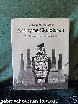 Anonyme Skulpturen - Eine Typologie technischer Bauten / Bernhard + Hilla Becher