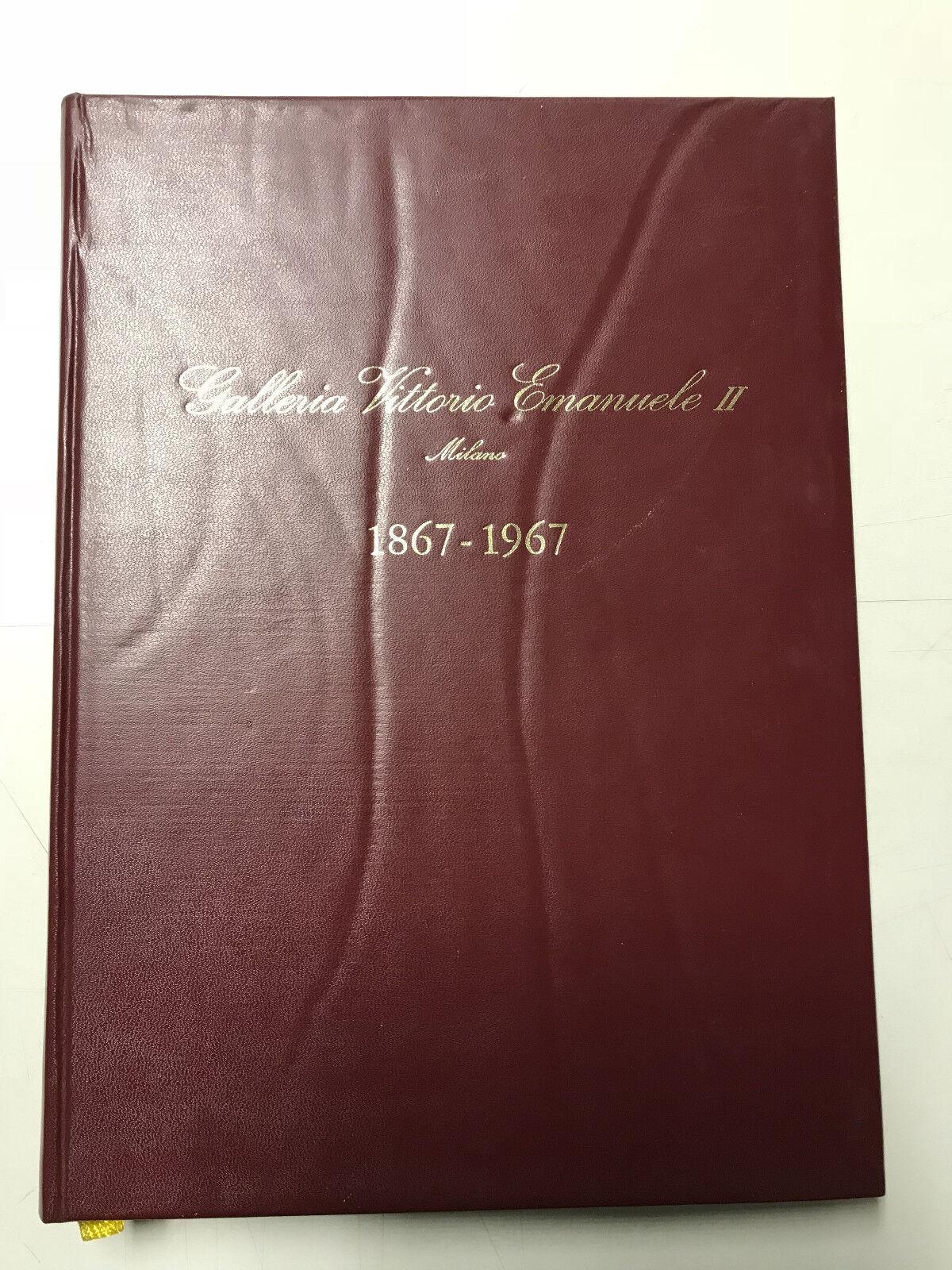 LA GALLERIA VITTORIO EMANUELE II. MILANO 1867-1967 - Antonio Randello