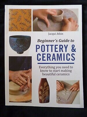Beginner's Guide to Pottery & Ceramics Jacqui Atkin NEW IMPERFECT SEE DETAILS
