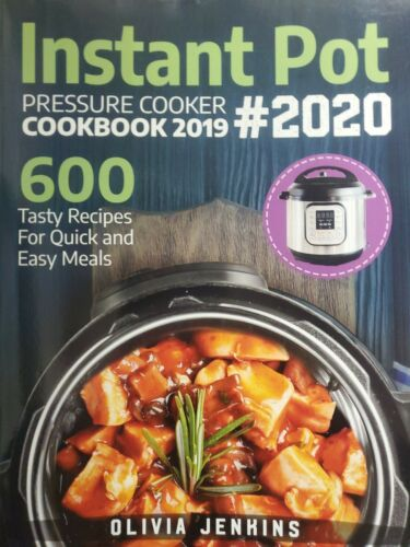 Instant Pot Pressure Cooker Cookbook 2019 by Olivia Jenkins NEW! 600 Recipes!!