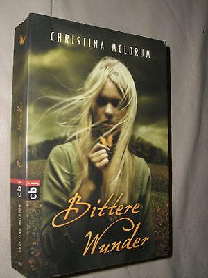 Christina Meldrum: Bittere Wunder (Klappenbroschur, 9783570401613)