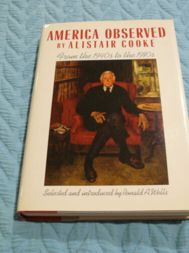 AMERICA OBSERVED BY ALISTAIR COOKE FROM THE 1940S TO THE 80S