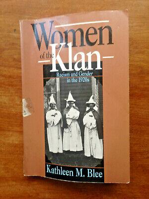 WOMEN OF THE KLAN - RACISM & GENDER IN THE 1920s by Kathleen M. Blee](Women Of The 1920s)