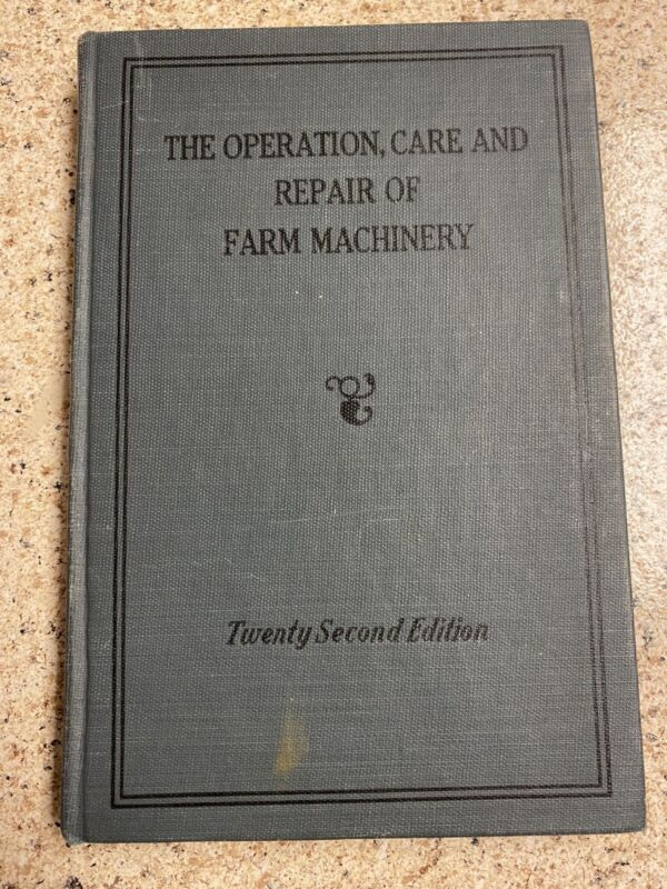 The Operation, Care And Repair Of Farm Machinery. Twenty Second Edition