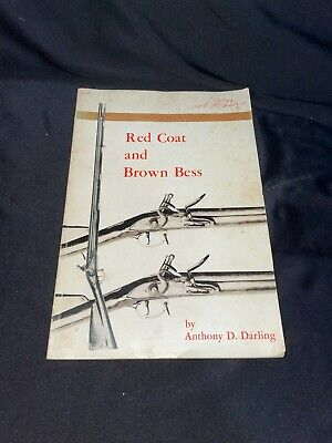 Red Coat and Brown Bess by Anthony D. Darling 1970 SIGNED Gun History Book