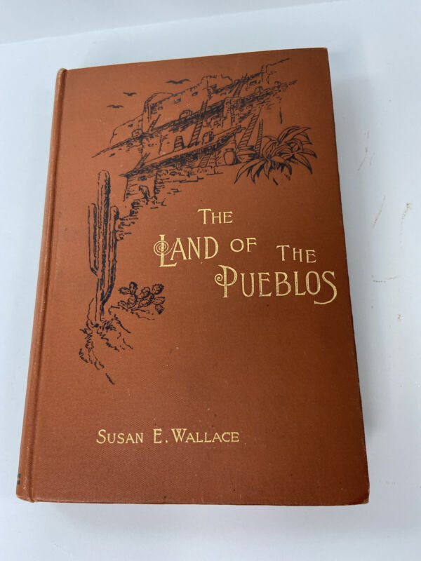 The Land of the Pueblos Susan Wallace 1888 HB 1st Edition Antique Book