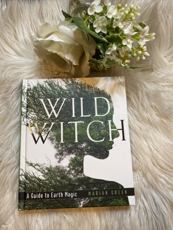 Wild Witch : A Guide to Earth Magic, Hardcover by Green, Marian, Brand New, F...